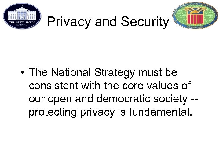 Privacy and Security • The National Strategy must be consistent with the core values