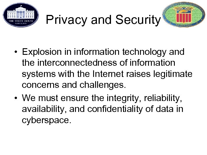 Privacy and Security • Explosion in information technology and the interconnectedness of information systems