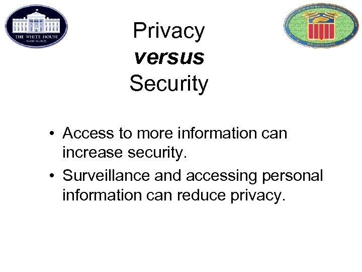 Privacy versus Security • Access to more information can increase security. • Surveillance and