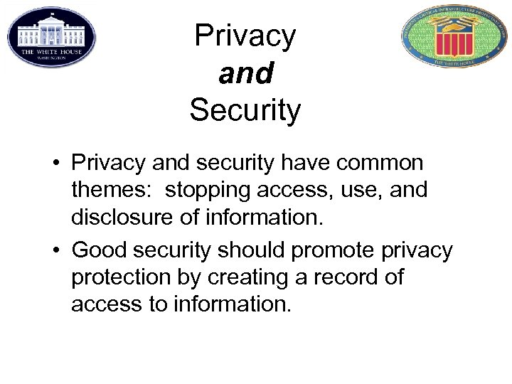 Privacy and Security • Privacy and security have common themes: stopping access, use, and