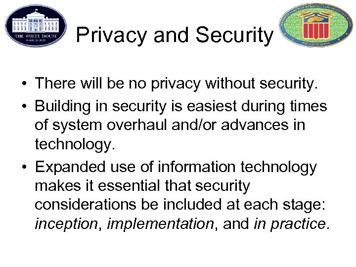 Privacy and Security • There will be no privacy without security. • Building in