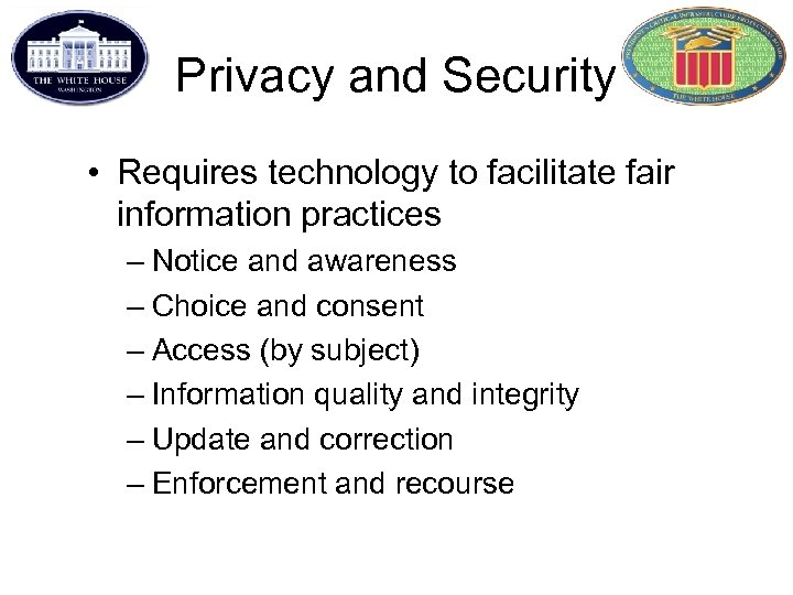 Privacy and Security • Requires technology to facilitate fair information practices – Notice and