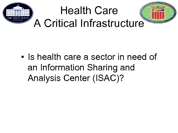 Health Care A Critical Infrastructure • Is health care a sector in need of