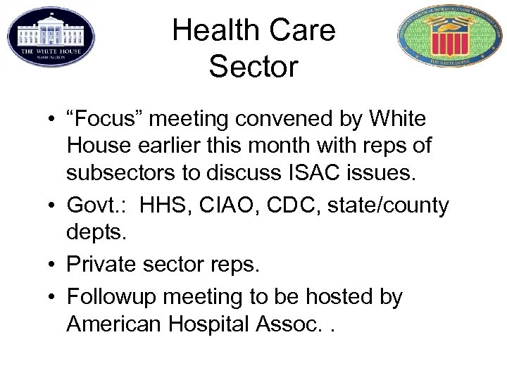 "Health Care Sector • ""Focus"" meeting convened by White House earlier this month with"