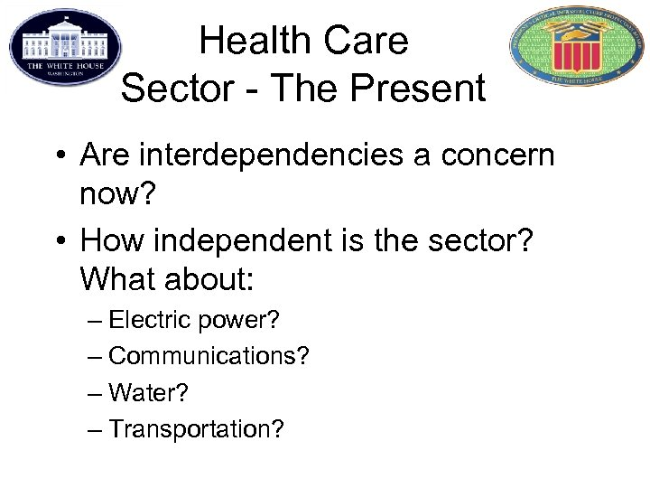 Health Care Sector - The Present • Are interdependencies a concern now? • How
