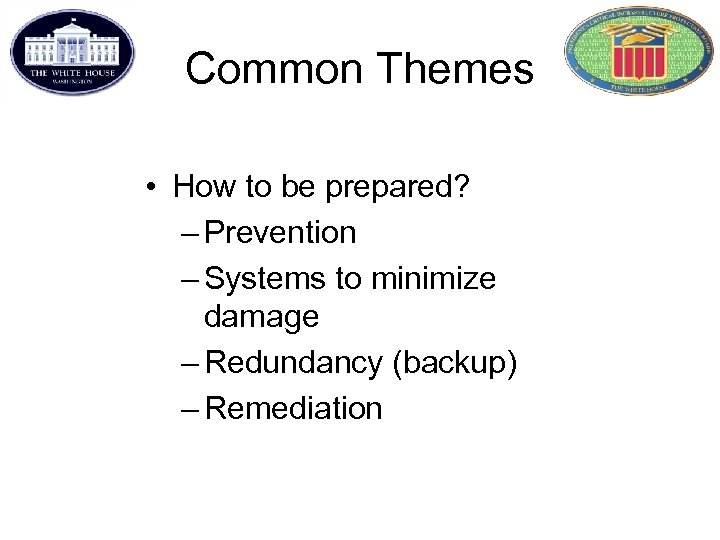 Common Themes • How to be prepared? – Prevention – Systems to minimize damage