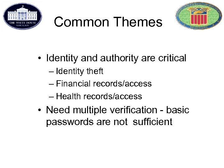Common Themes • Identity and authority are critical – Identity theft – Financial records/access