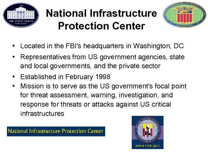 National Infrastructure Protection Center • Located in the FBI's headquarters in Washington, DC •