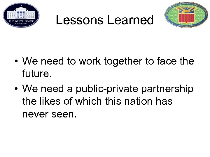 Lessons Learned • We need to work together to face the future. • We