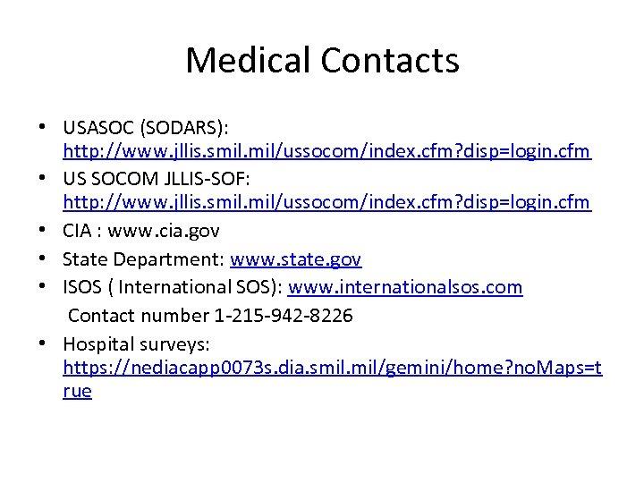 Medical Contacts • USASOC (SODARS): http: //www. jllis. smil. mil/ussocom/index. cfm? disp=login. cfm •