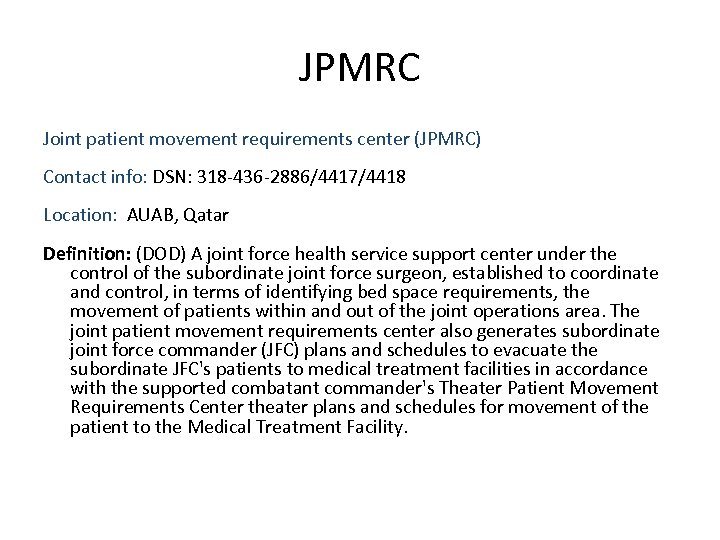 JPMRC Joint patient movement requirements center (JPMRC) Contact info: DSN: 318 -436 -2886/4417/4418 Location: