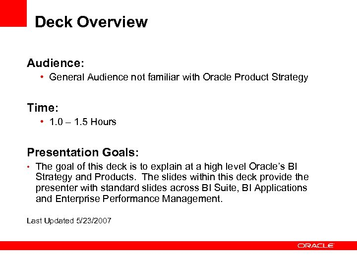 Deck Overview Audience: • General Audience not familiar with Oracle Product Strategy Time: •