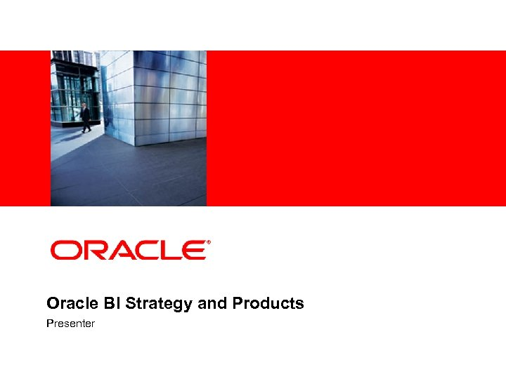 <Insert Picture Here> Oracle BI Strategy and Products Presenter