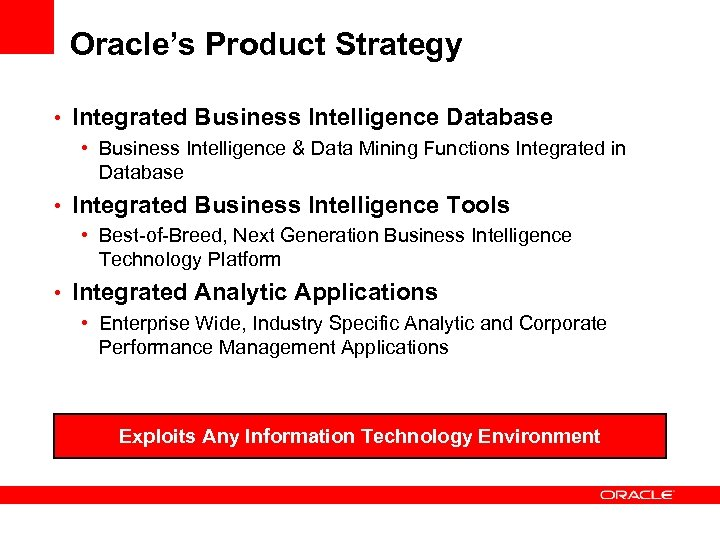 Oracle's Product Strategy • Integrated Business Intelligence Database • Business Intelligence & Data Mining