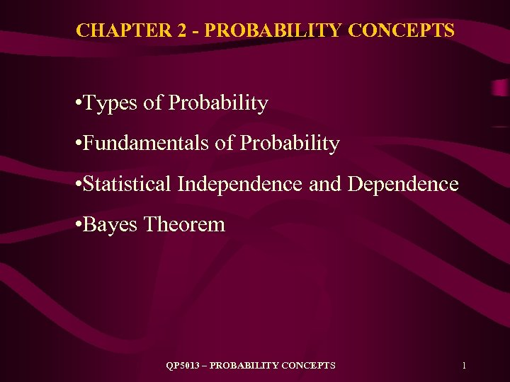 CHAPTER 2 - PROBABILITY CONCEPTS • Types of Probability • Fundamentals of Probability •