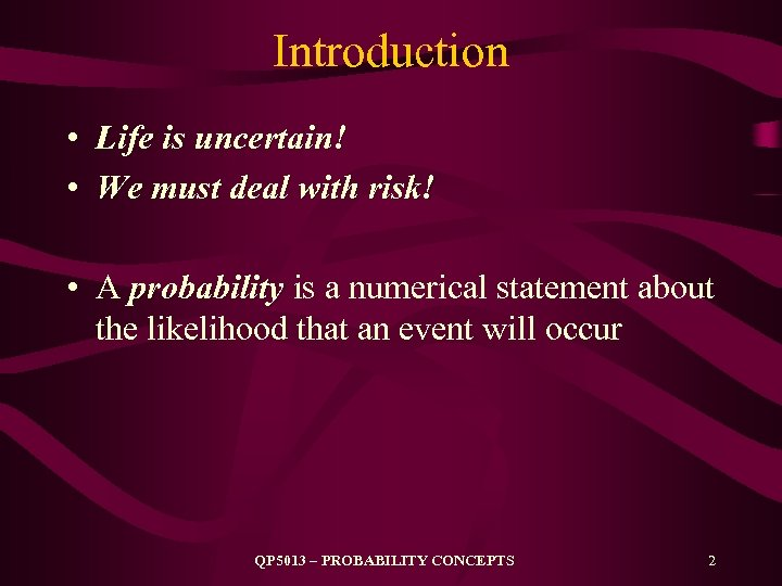 Introduction • Life is uncertain! • We must deal with risk! • A probability