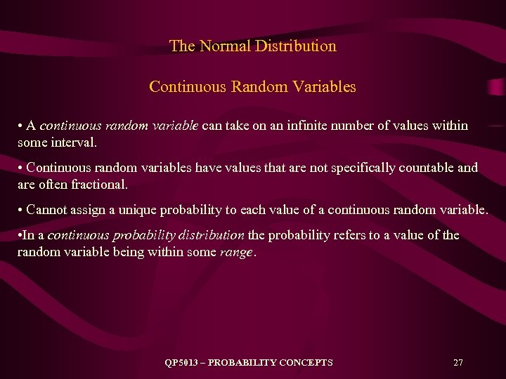 The Normal Distribution Continuous Random Variables • A continuous random variable can take on