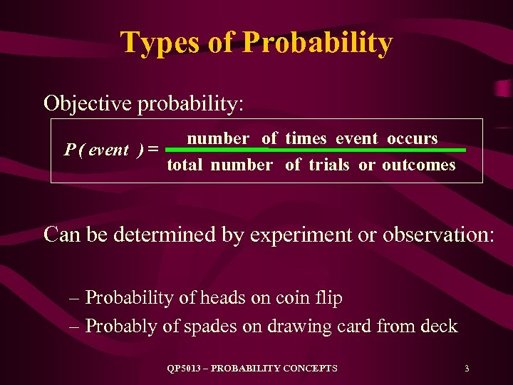Types of Probability Objective probability: P ( event ) = number of times event