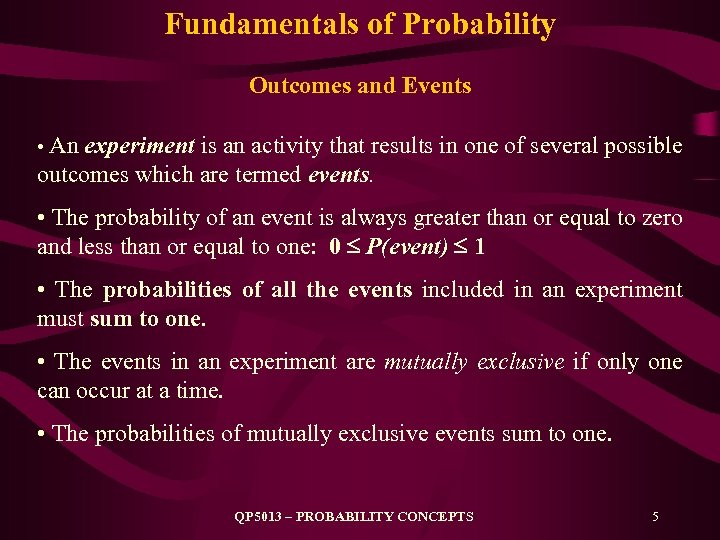 Fundamentals of Probability Outcomes and Events • An experiment is an activity that results