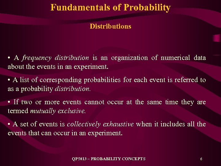 Fundamentals of Probability Distributions • A frequency distribution is an organization of numerical data