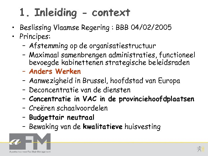 1. Inleiding - context • Beslissing Vlaamse Regering : BBB 04/02/2005 • Principes: –