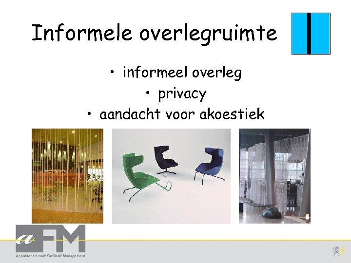 Informele overlegruimte • informeel overleg • privacy • aandacht voor akoestiek