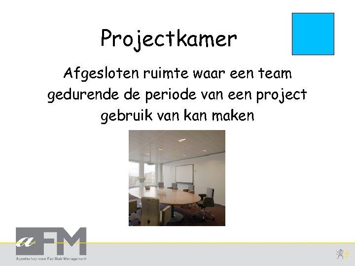 Projectkamer Afgesloten ruimte waar een team gedurende de periode van een project gebruik van