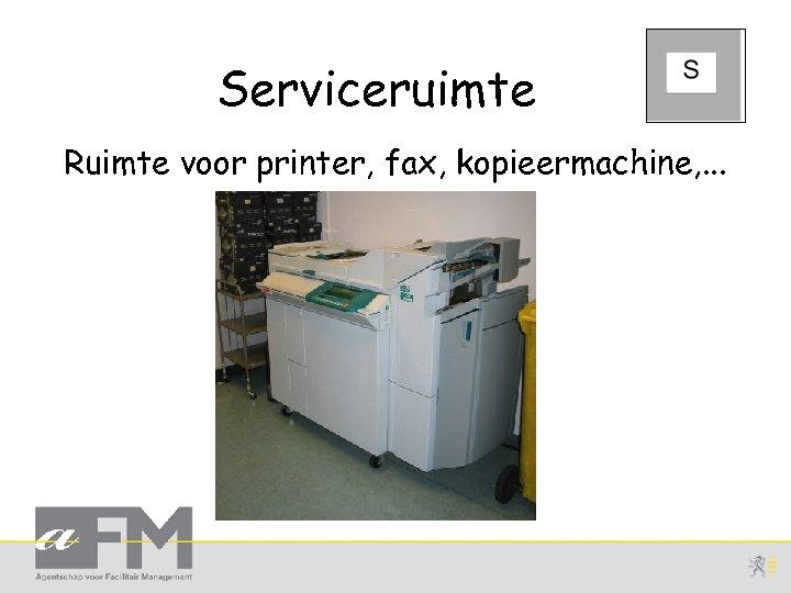 Serviceruimte Ruimte voor printer, fax, kopieermachine, . . .