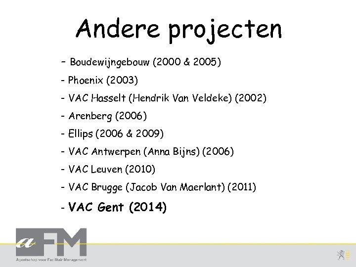 Andere projecten - Boudewijngebouw (2000 & 2005) - Phoenix (2003) - VAC Hasselt (Hendrik