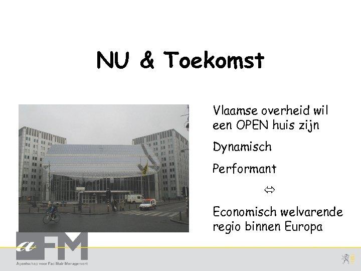 NU & Toekomst Vlaamse overheid wil een OPEN huis zijn Dynamisch Performant Economisch welvarende
