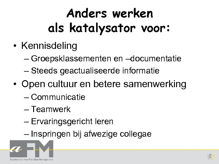 Anders werken als katalysator voor: • Kennisdeling – Groepsklassementen en –documentatie – Steeds geactualiseerde