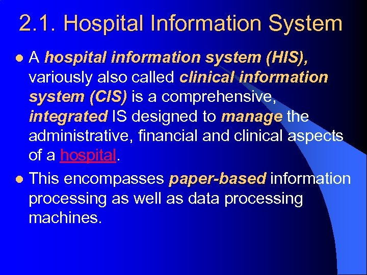 2. 1. Hospital Information System A hospital information system (HIS), variously also called clinical