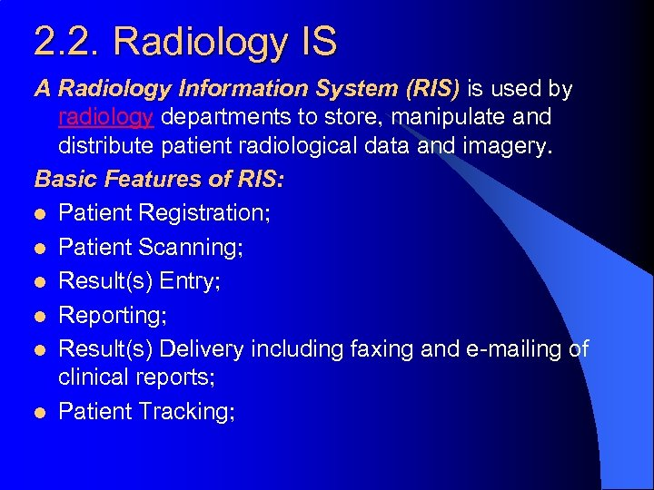 2. 2. Radiology IS A Radiology Information System (RIS) is used by radiology departments