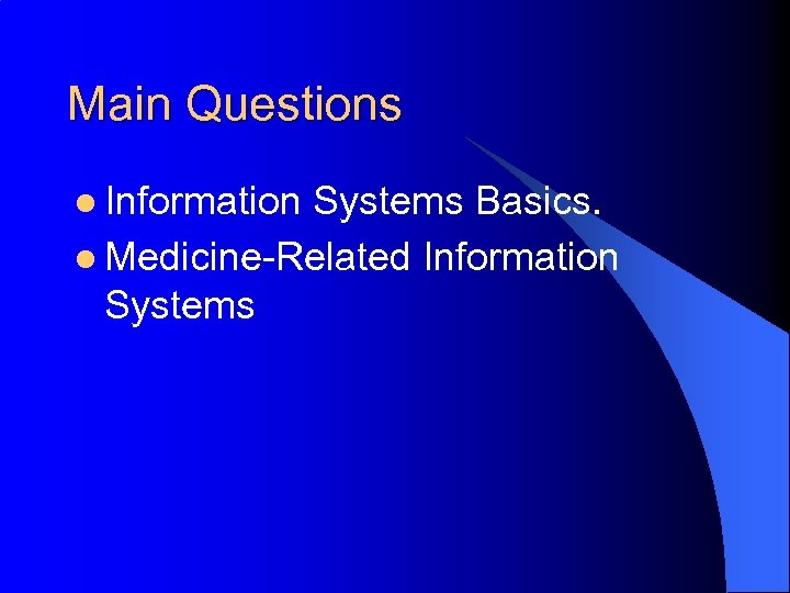 Main Questions l Information Systems Basics. l Medicine-Related Information Systems