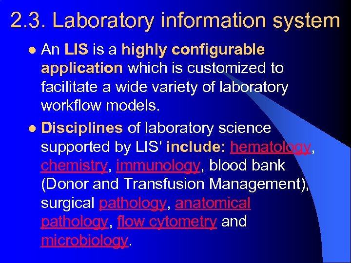 2. 3. Laboratory information system An LIS is a highly configurable application which is