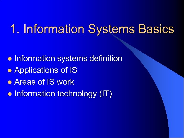 1. Information Systems Basics Information systems definition l Applications of IS l Areas of