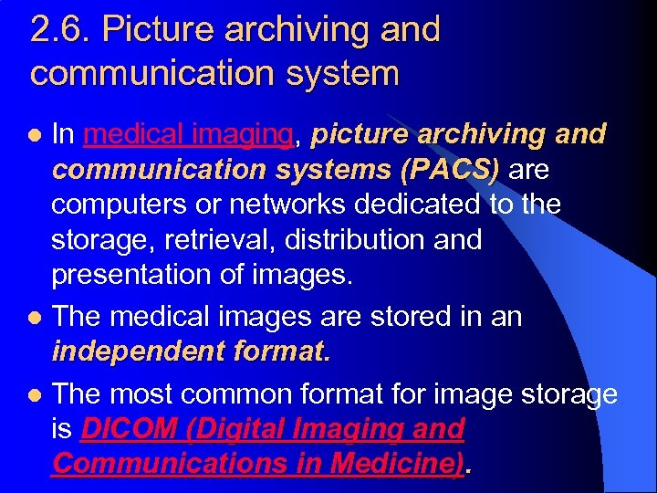 2. 6. Picture archiving and communication system In medical imaging, picture archiving and communication
