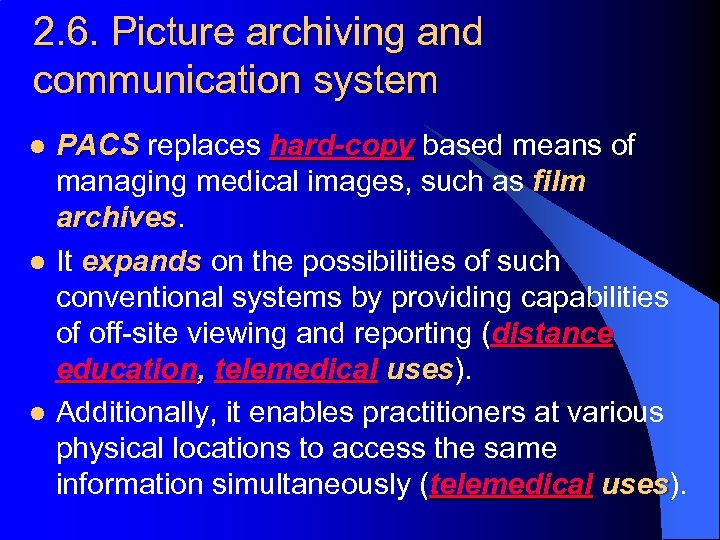 2. 6. Picture archiving and communication system l l l PACS replaces hard-copy based