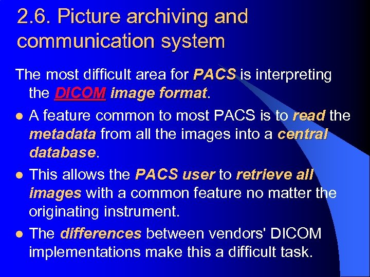 2. 6. Picture archiving and communication system The most difficult area for PACS is