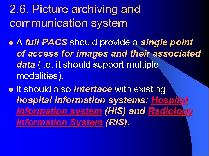 2. 6. Picture archiving and communication system A full PACS should provide a single