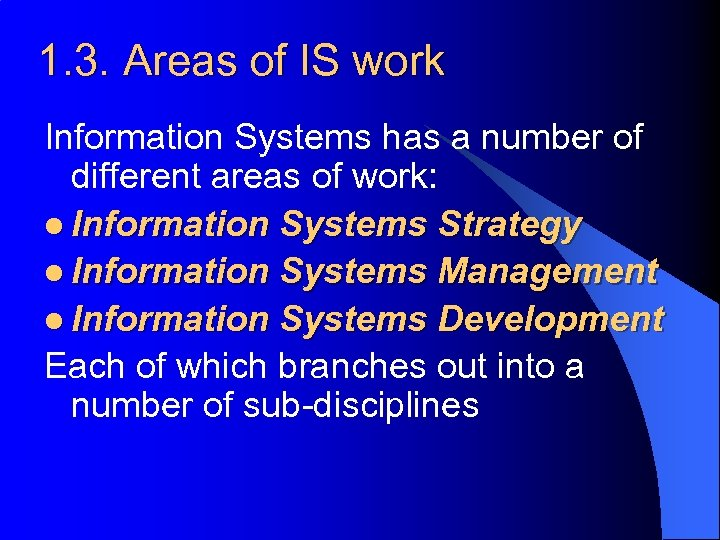 1. 3. Areas of IS work Information Systems has a number of different areas