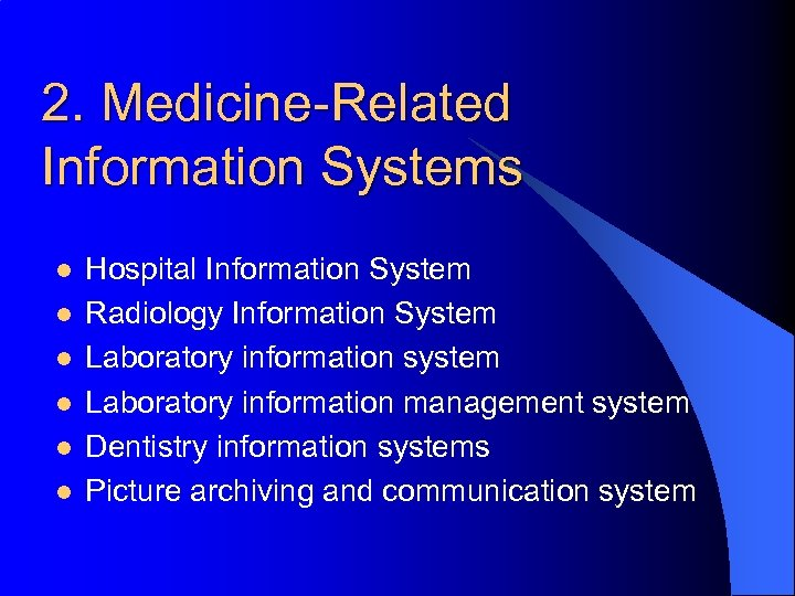 2. Medicine-Related Information Systems l l l Hospital Information System Radiology Information System Laboratory
