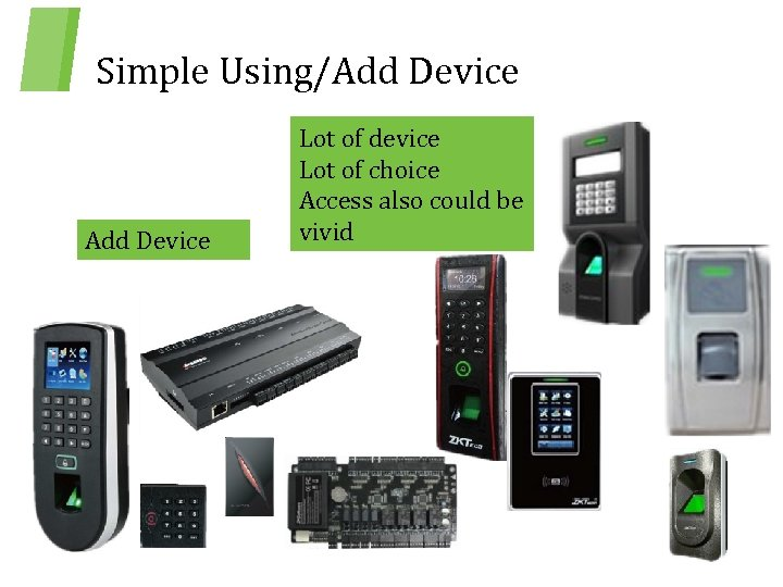 Simple Using/Add Device Lot of device Lot of choice Access also could be vivid