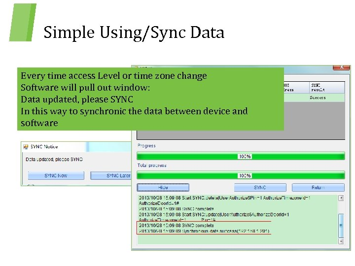 Simple Using/Sync Data Every time access Level or time zone change Software will pull