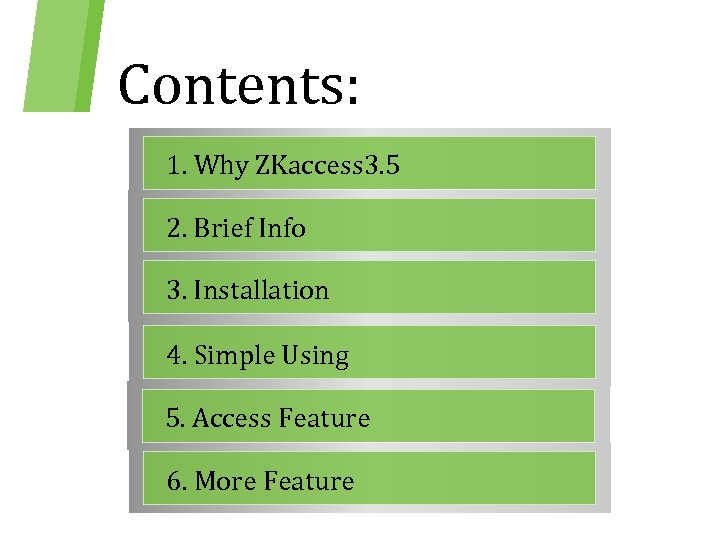 Contents: 1. Why ZKaccess 3. 5 2. Brief Info 3. Installation 4. Simple Using
