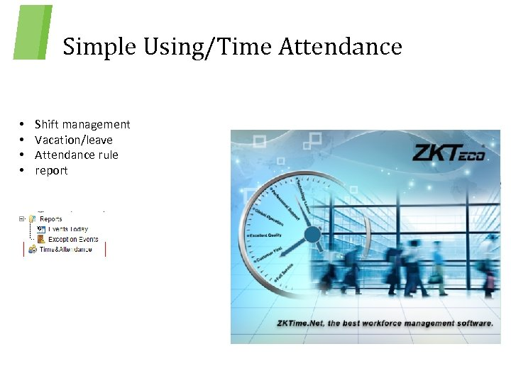 Simple Using/Time Attendance • • Shift management Vacation/leave Attendance rule report