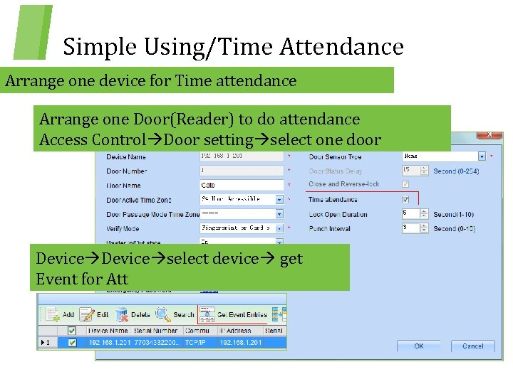 Simple Using/Time Attendance Arrange one device for Time attendance Arrange one Door(Reader) to do