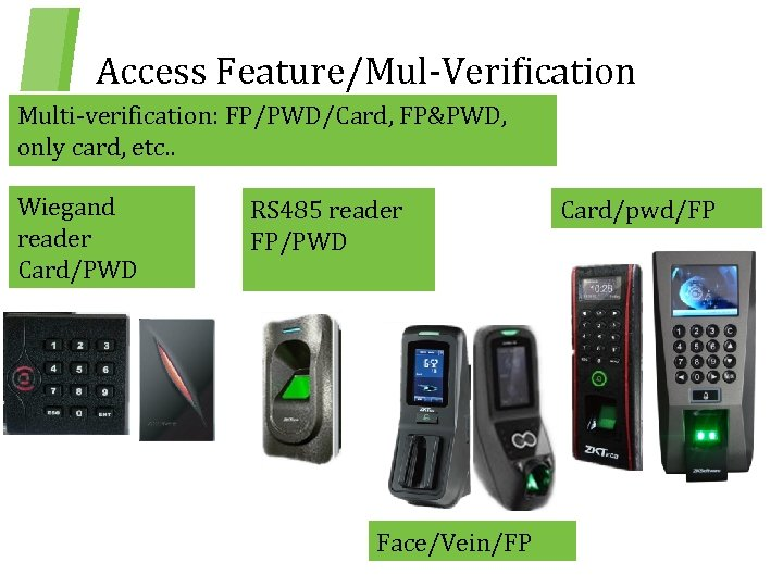 Access Feature/Mul-Verification Multi-verification: FP/PWD/Card, FP&PWD, only card, etc. . Wiegand reader Card/PWD RS 485