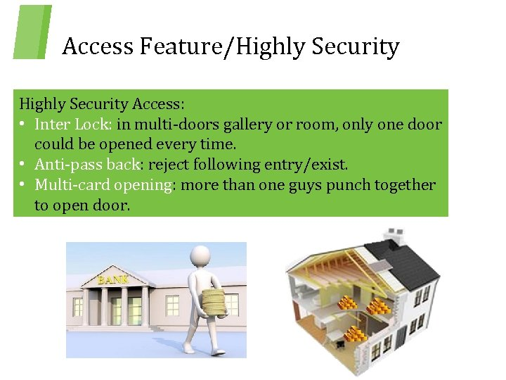 Access Feature/Highly Security Access: • Inter Lock: in multi-doors gallery or room, only one