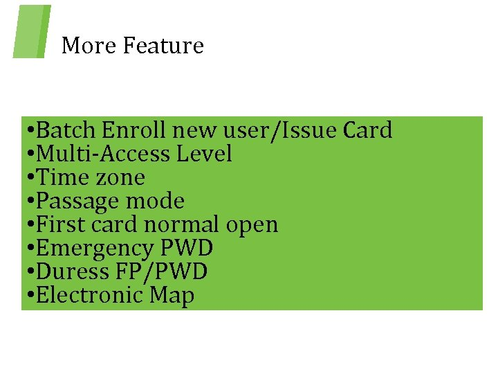 More Feature • Batch Enroll new user/Issue Card • Multi-Access Level • Time zone